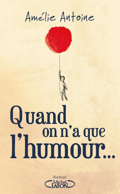Quand on a que l'humour ... - Amélie Antoine - Editions Michel Lafon