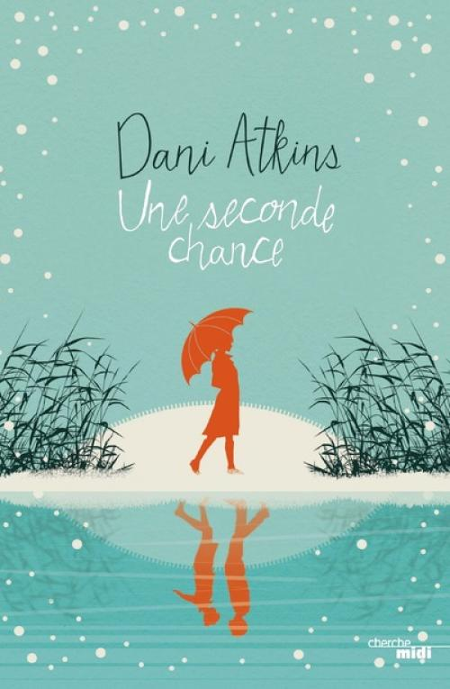 Une seconde chance - Dani Atkins - Editions Cherche Midi