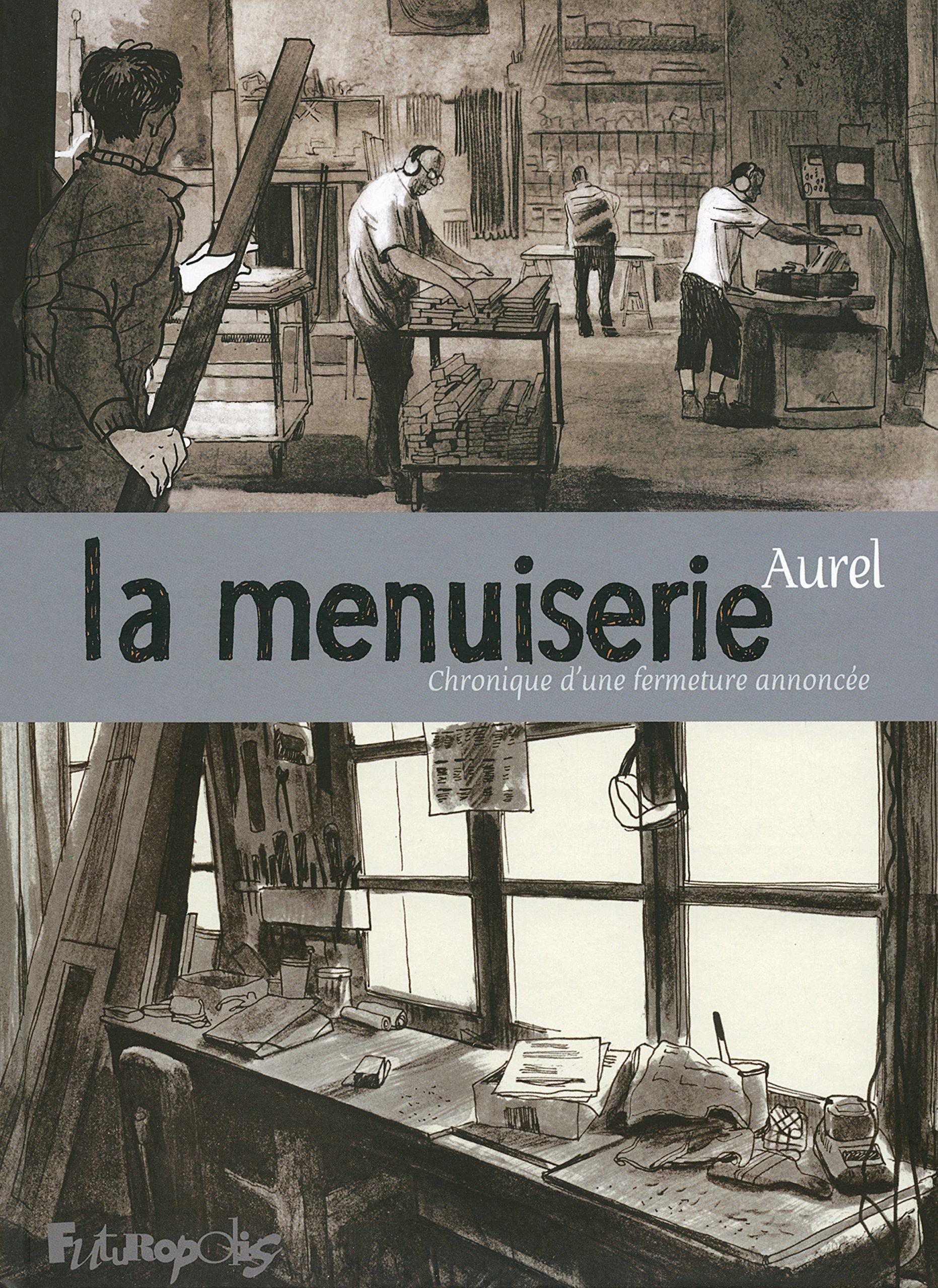 La menuiserie, chronique d'une fermeture annoncée - Aurel - Editions Futuropolis