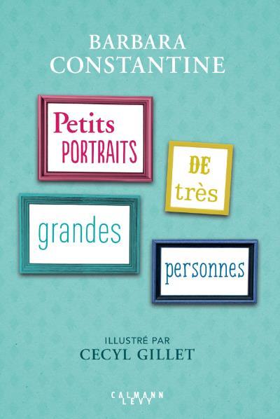 Petits portraits de très grandes personnes - Barbara Constantine - Editions Calmann Levy