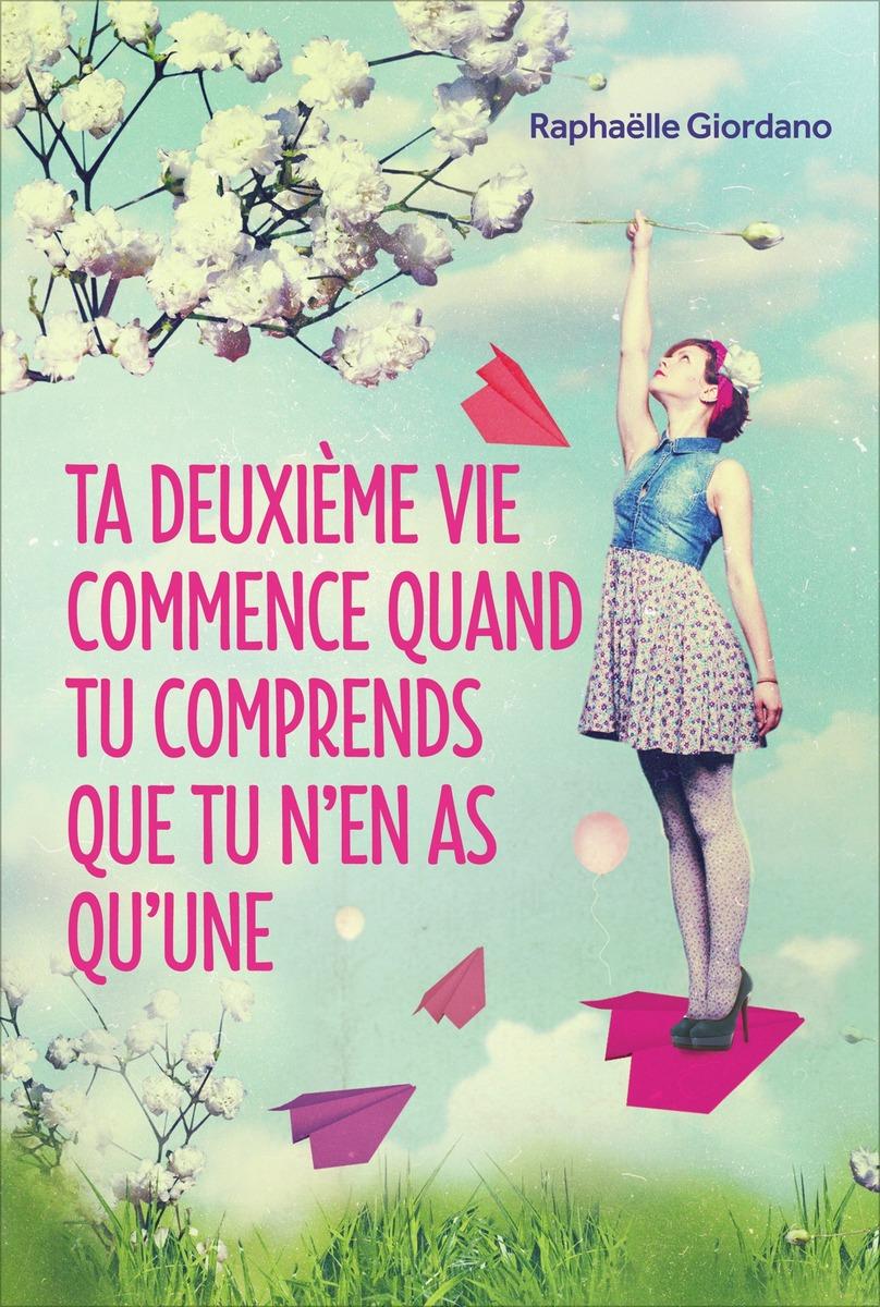 Ta deuxième vie commence quand tu comprends que tu n'en as qu'une - Raphaëlle Giordano - Editions Eyrolles