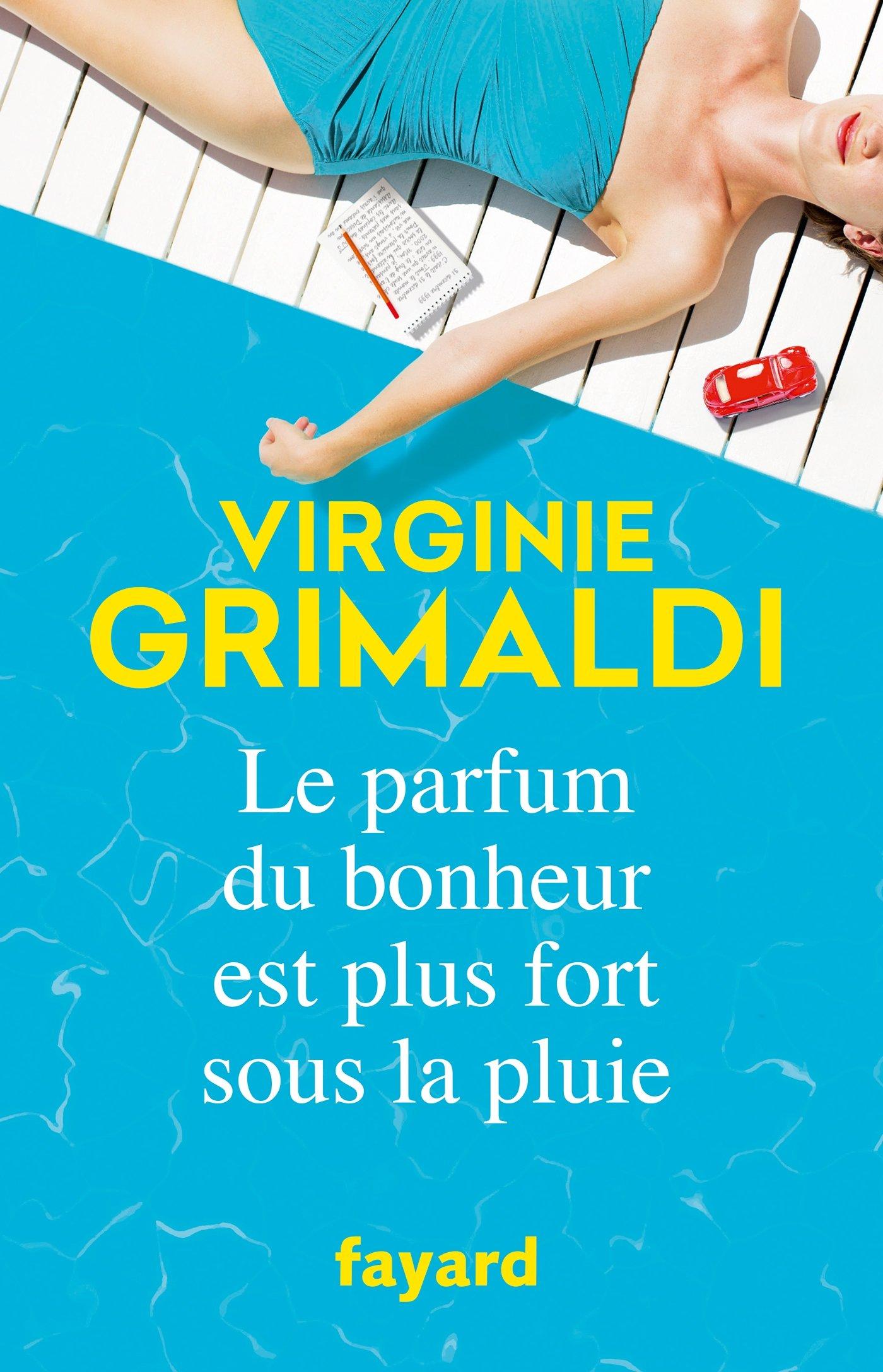Le parfum du bonheur est plus fort sous la pluie - Vriginie Grimaldi - Editions Fayard