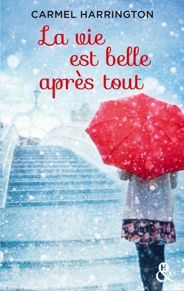 La vie est belle après tout - Carmel Harrington - Editions Harlequin &H