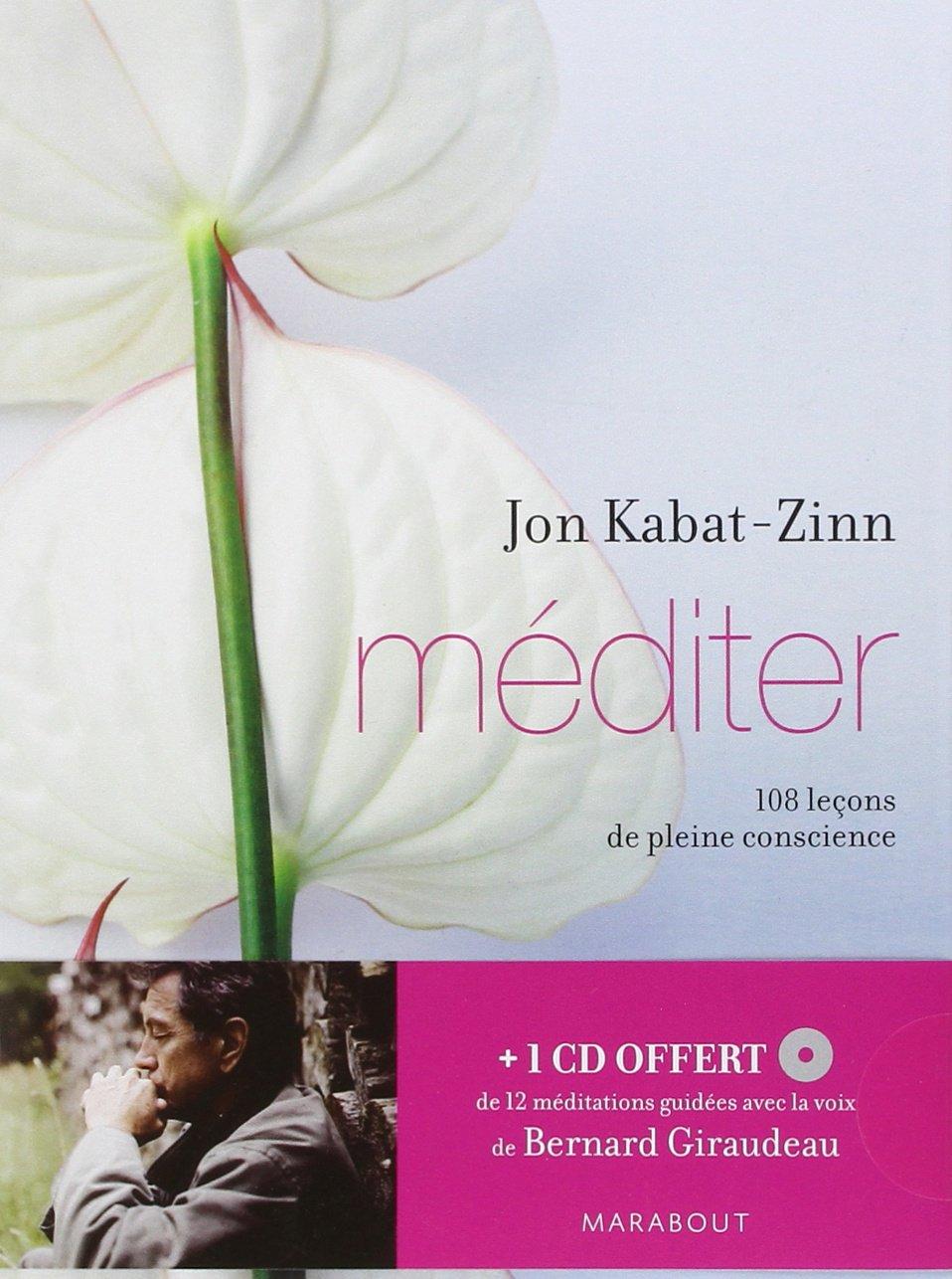 Méditer - 108 leçons de pleine conscience - Jon Kabat-Zinn - Editions Marabout