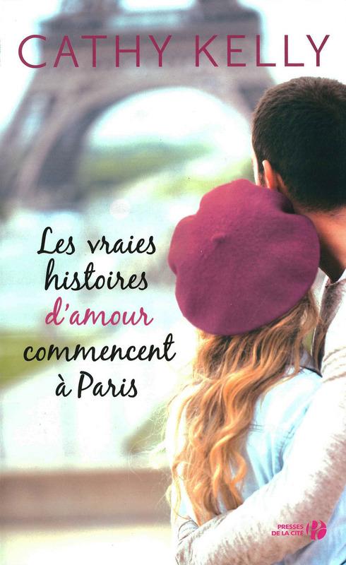 Cathy Kelly - Les vraies histoires d'amour commencent à Paris