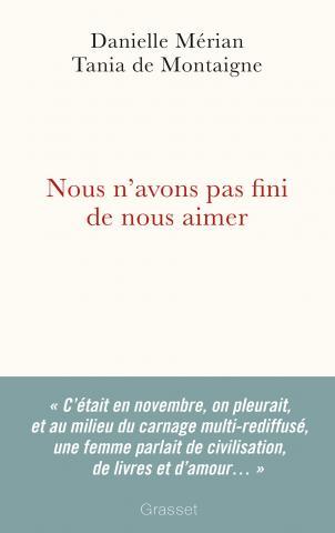 Nous n'avons pas fini de nous aimer - Danielle Mérian - Tania de Montaigne - Editions Grasset