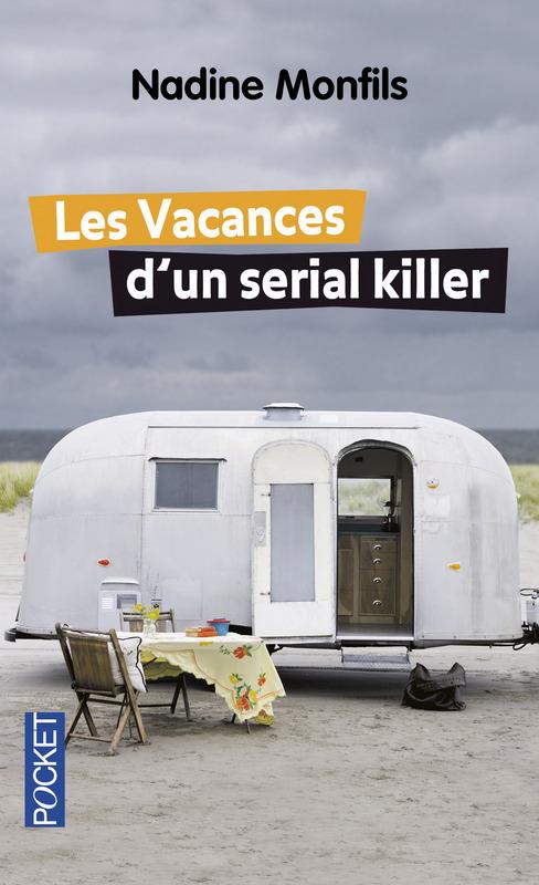 Les vacances d'un serial Killer - Nadine Monfils - Editions Pocket