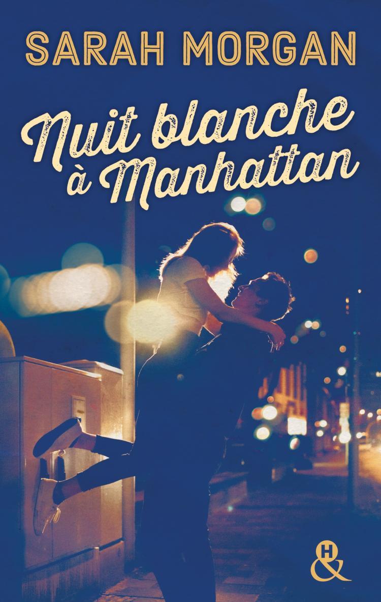 Nuit blanche à Manhattan - Coup de foudre à Manhattan T1 - Sarah Morgan - Editions Harlequin &H