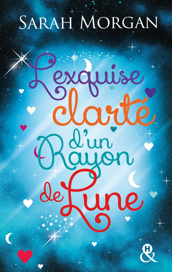 Sarah MORGAN - L'exquise clarté d'un Rayon de Lune - Editions Harlequin, Collection &H