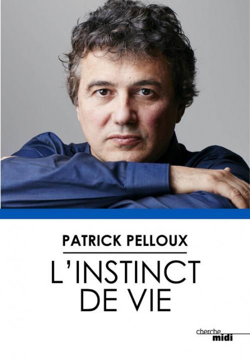 L'instinct de vie - Patrick Pelloux - Editions Cherche Midi