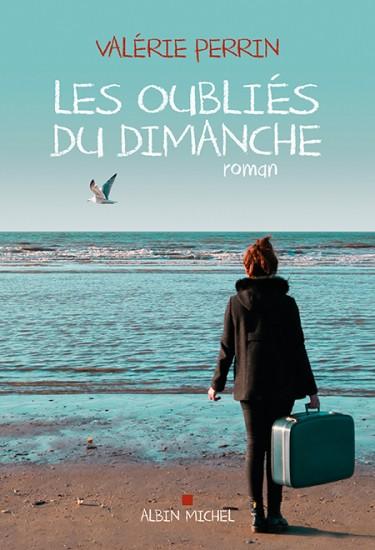 Les oubliés du dimanche - Valérie Perrin - Editions Albin Michel