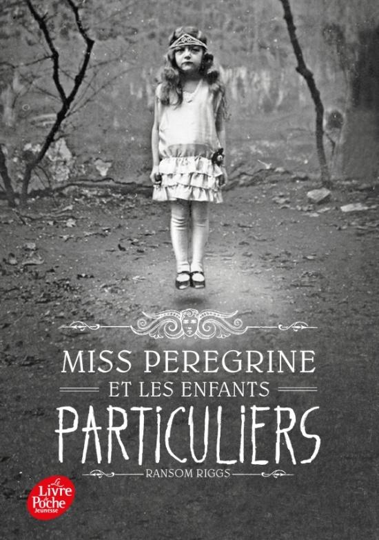 Miss Peregrine et les enfants particuliers - T1 - Ransom Riggs - Editions Le Livre de Poche