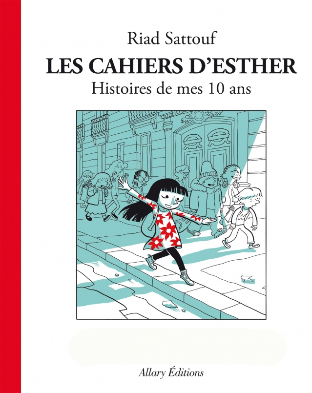 Les cahiers d'Esther - Histoires de mes 10 ans - Riad Sattouf - Allary Editions