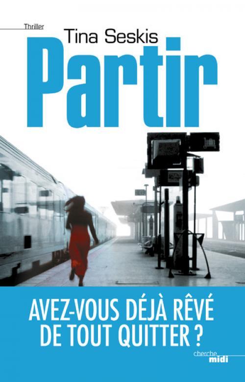 Partir - Tina Seskis - Editions Cherche Midi