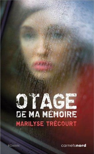 Otage de ma mémoire - Marylise Trécourt - Carnets Nord
