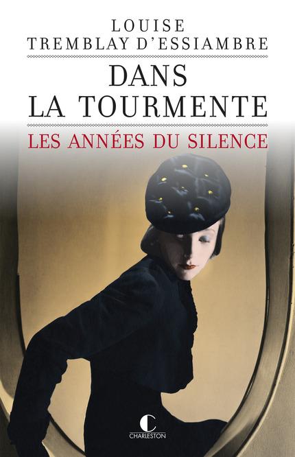 Dans la tourmente - Les Années du Silence - T1 - Louise Tremblay d'Essiambre - Editions Charleston
