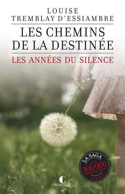 Louise Trembaly D'Essiambre - Les Années du Silence - Tome 2 - Les chemins de la destinée