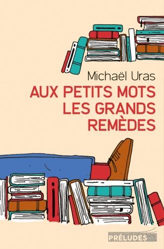 Michaël Uras - Aux petits mots les grands remèdes - Editions Préludes