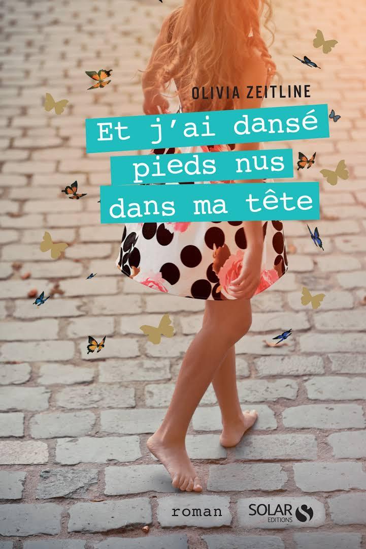 Et j'ai dansé pieds nus dans ma tête - Olivia Zeitline - Editions Harmonie Solar